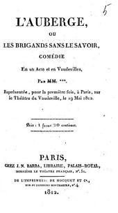 L'Auberge: ou, Les brigands sans le savoir; comédie en un acte et en vaudevilles