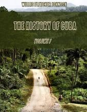 The History of Cuba : Volume I (Illustrated)