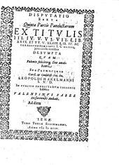 Disputatio Sexta Quintae Partis Pandectarum Ex Titulis III. IV. V. VI. VII. Lib. XXIX. Et TT. V. XLIII. Lib. FF. Ac Correspondentibus I. Caliisq. iuris civilis textibus Desumpta