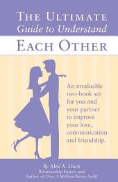 The Ultimate Guide for Men & Women to Understand Each Other: Improve Your Love, Communication and Friendship