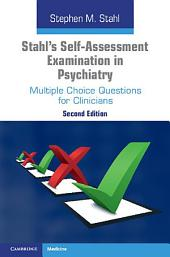 Stahl's Self-Assessment Examination in Psychiatry: Multiple Choice Questions for Clinicians, Edition 2