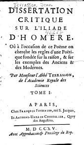 Dissertation critique sur L'Iliade d'Homer: òu à l'occasion de ce poëme on cherche les regles d'une poëtique fondée sur la raison, & sur les exemples des anciens & des modernes, Volume1