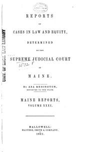 Maine Reports: Cases Argued and Determined in the Supreme Judicial Court of Maine, Volume 31