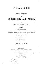 Travels in Various Countries of Europe, Asia and Africa: Greece, Egypt and the Holy Land, Volume 6
