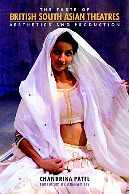The Taste of British South Asian Theatres  Aesthetics and Production