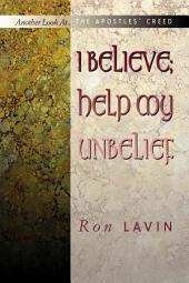I Believe, Help My Unbelief: Another Look at the Apostles' Creed