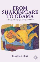 From Shakespeare to Obama: A Study in Language, Slavery and Place