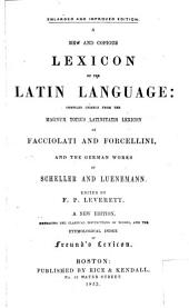 A New and Copious Lexicon of the Latin Language: Compiled Chiefly from the Magnum Totius Latinitatis Lexicon of Facciolati and Forcellini, and the German Works of Scheller and Luenemann, Volumes 1-2