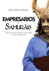 Empresarios y Samurais : Aplicaciones del Bushido a la estrategia y gestion empresarial.