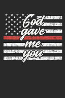 God Gave Me You: Dot Grid Journal - Thin Red Line Fireman Fire Department Firefighter Gift - Dotted Diary, Prayer, Gratitude, Writing,
