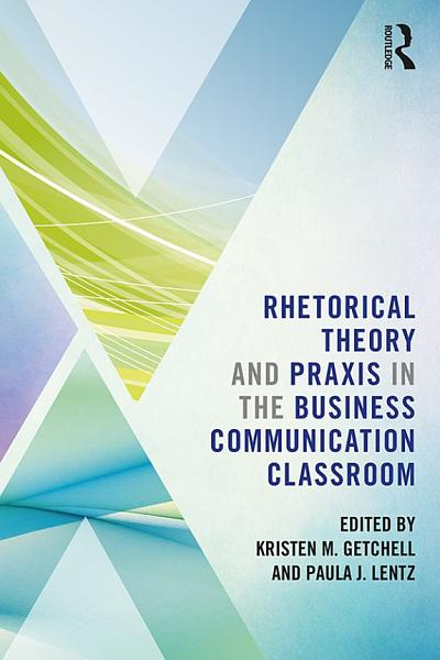 Download Rhetorical Theory and Praxis in the Business Communication Classroom Book