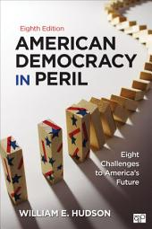 American Democracy in Peril: Eight Challenges to America's Future, Edition 8