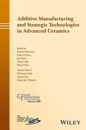 Additive Manufacturing and Strategic Technologies in Advanced Ceramics: Ceramic Transactions, Volume 258