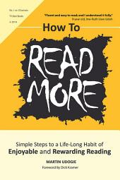 How to Read More: Simple Steps to a Life-Long Habit of Enjoyable & Rewarding Reading