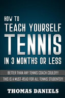 How to Teach Yourself Tennis: Better Than Any Coach Could