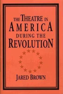 The Theatre in America During the Revolution PDF