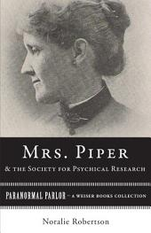 Mrs. Piper and the Society for Psychical Research: Paranormal Parlor, A Weiser Books Collection