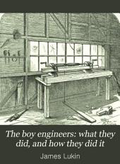 The Boy Engineers: What They Did and how They Did it : a Book for Boys