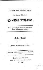 Leben und Meinungen des Herrn Magisters Sebaldus Nothanker: nebst zwerlässiger Nachricht von einigen nahen Verwandten desselben, Band 1