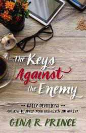 The Keys Against the Enemy: Daily Devotions on How to Apply Your God-Given Authority
