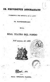Il previdente disgraziato commedia per musica in 2 atti [la poesia è del sig. Andrea Passaro