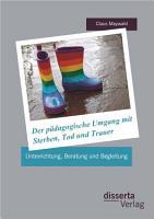 Der p  dagogische Umgang mit Sterben  Tod und Trauer  Unterrichtung  Beratung und Begleitung PDF
