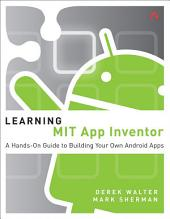 Learning MIT App Inventor: A Hands-On Guide to Building Your Own Android Apps