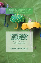 Hong Kong's Indigenous Democracy: Origins, Evolution and Contentions