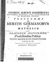 Georgii Alberti Hambergeri Programma de meritis Germanorum in mathesin: quo orationem inauguralem praelectionibus publicis solenni majorum more praemittendam indicit