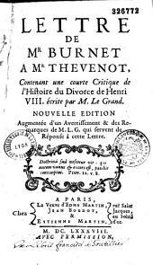 """Lettre de Mr Burnet à Mr Thévenot, contenant une courte critique de l'""""Histoire du divorce de Henri VIII"""", écrite par M. Le Grand. Nouvelle édition augmentée d'un avertissement et des remarques de M. L. G. (Le Grand) qui servent de réponse à cette lettre"""