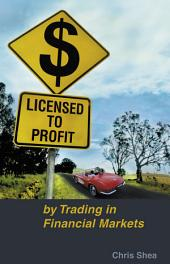Licensed to Profit: By Trading in Financial Markets