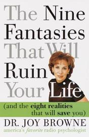The Nine Fantasies That Will Ruin Your Life  And The Eight Realities That Will Save You