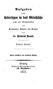 Aufgaben zum Uebersetzen in das Griechische: nach den Grammatiken von Buttmann, Kühner, Krüger, Koch und Curtius, Band 3