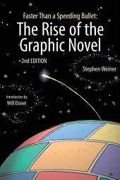Faster Than a Speeding Bullet: The Rise of the Graphic Novel: The Rise of the Graphic Novel