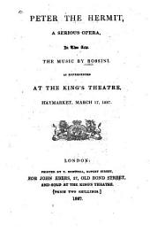 Peter the Hermit: A Serious Opera in Two Acts as Represented at the King's Theatre, Haymarket, Mar. 17, 1827