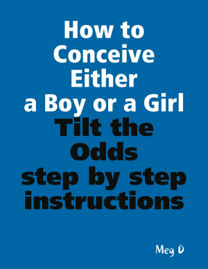 How to Conceive Either a Boy or a Girl   Tilt the Odds PDF
