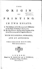 The origin of printing: in two essays ... : with occasional remarks, and an appendix