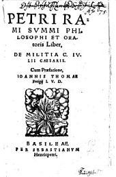 Petri Rami Svmmi Philosophi Et Oratoris Liber, De Militia C. Ivlii Caesaris
