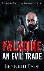 An Evil Trade: A Paladine Political Thriller