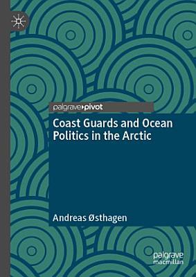 Coast Guards and Ocean Politics in the Arctic PDF