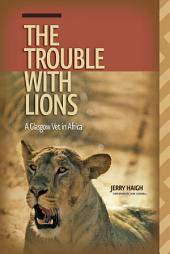Trouble with Lions (The): A Glasgow Vet in Africa