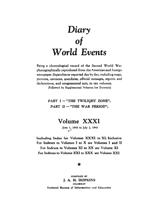 Diary of World Events  Being a Chronological Record of the Second World War Photographically Reproduced from the American and Foreign Newspapers Despatches as Reported Day by Day  Including Maps  Pictures  Cartoons  Anecdotes  Official Messages  Reports and Declarations  and Congressional Acts