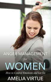 Anger Management for Women: How to Control Emotions and Let Go