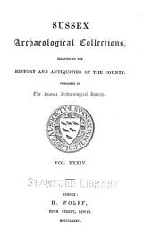 Sussex Archaeological Collections Relating to the History and Antiquities of the County: Volume 34