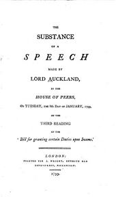 The Substance of a Speech Made by Lord Auckland: In the House of Peers, on Tuesday, the 8th Day of January, 1799, on the Third Reading of the 'Bill for Granting Certain Duties Upon Income.'