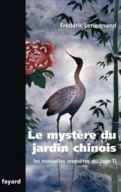 Le mystère du jardin chinois: Les nouvelles enquêtes du juge Ti