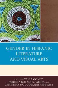 Gender in Hispanic Literature and Visual Arts PDF