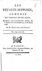 Les défauts supposés, comédie en vers et en un acte, représentée, pour la première fois, à Paris, sur le Théâtre du Palais-Royal, le 28 janvier 1788. Par M. Sedaine, de Sarcy