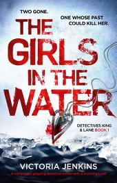 The Girls in the Water: A completely gripping detective thriller with a shocking twist