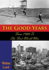 The Good Years  From 1900 To The First World War  Illustrated Edition  PDF